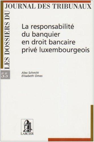 9782804420604: La responsabilité du banquier en droit bancaire privé luxembourgeois