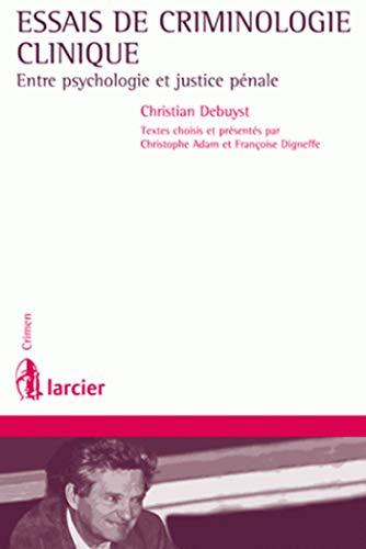 Essais de criminologie clinique: Christian Debuyst