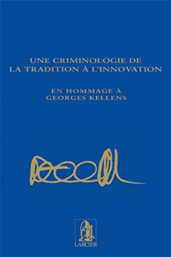 9782804423360: Une criminologie de la tradition � l'innovation : En hommage � Georges Kellens