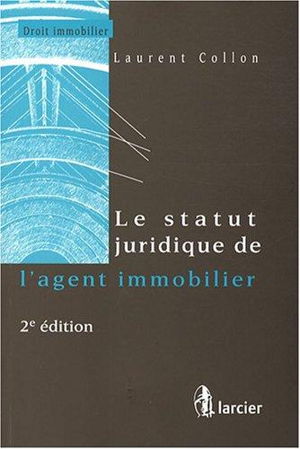 le statut juridique de l'agent immobilier (2e édition): Laurent Collon