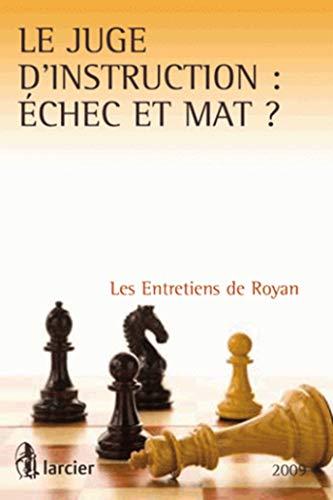 le juge d'instruction : échec et mat ? les entretiens de royan (édition 2009): ...