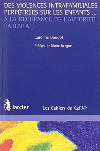 9782804440510: des violences intrafamiliales perpetrees sur les enfants ... a la decheance de l'autorite parentale