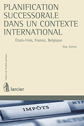 """planification successorale dans un contexte international ; Etats-Unis, France, Belgique&quot..."