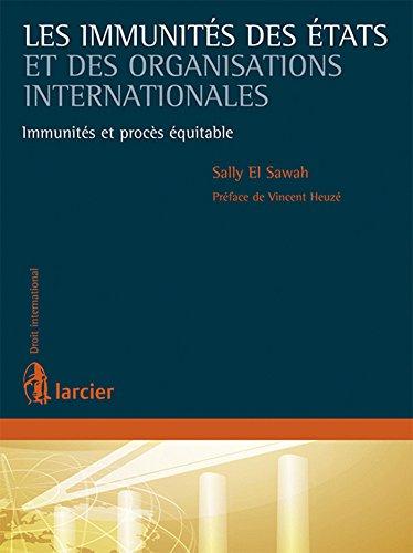 les immunités des états et des organisations internationales ; immunités et ...