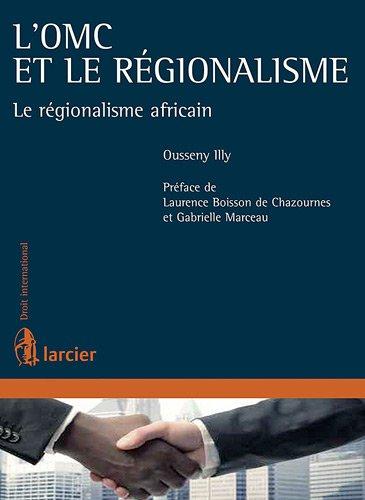 l'OMC et le régionalisme ; le régionalisme africain: Gabrielle Marceau, Laurence...