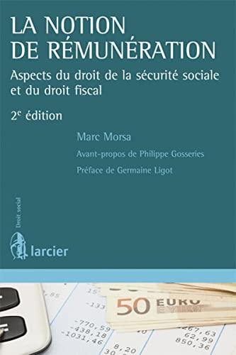 Notion de remuneration, 2eme edition - aspects du droit de la securite sociale et du droit fiscal: ...