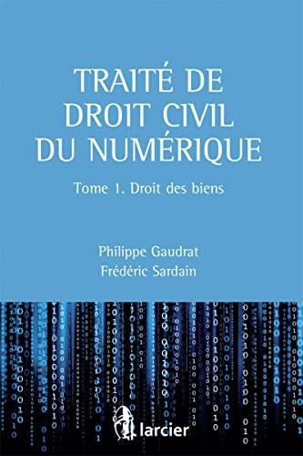 Traite de droit civil du numérique : Tome 1, Droit des biens