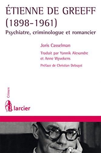 Etienne De Greeff (1898-1961). Psychiatre, criminologue et romancier