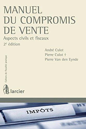 Manuel du Compromis de Vente. Aspects Civils et Fiscaux, Deuxième ed: Culot/Culot/Van Den