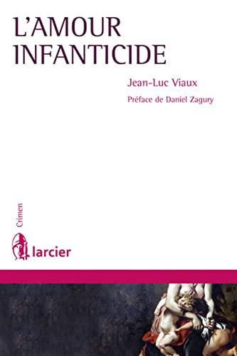 L' amour infanticide: Jean Luc Viaux