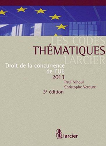 Droit de la concurrence de l'UE 2013 (3e édition): Paul Nihoul, Christophe Verdure