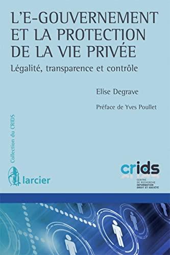 L' e-gouvernement et la protection de la vie privee. legalite, transparence et controle: ...