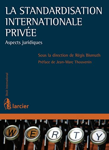 La standardisation internationale privée : Aspects juridiques: R�gis Bismuth