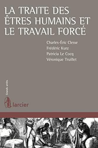 La traite des êtres humains et le travail forcé: Charles-Eric Clesse, Frédéric Kurz, ...