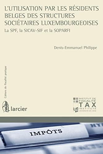 9782804473624: L'utilisation par les résidents belges des structures sociétaires luxembourgeoises. La SPF, la SICAV-SIF et la SOPARFI