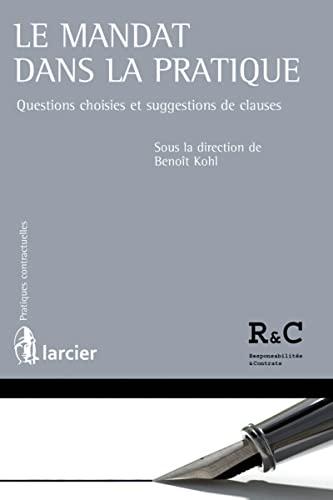 Mandat Dans la Pratique. Questions Choisies et Suggestions de Clauses (le)