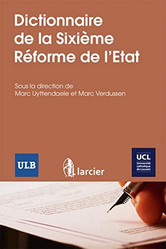 Dictionnaire de la sixième réforme de l'état: Marc Uyttendaele; Marc