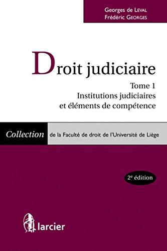 Droit judiciaire Tome 1. Institutions judiciaires et éléments de compétence: ...