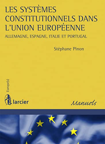 9782804477738: Les syst�mes constitutionnels dans l'Union europ�enne : Allemagne, Espagne, Italie et Portugal