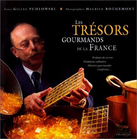Les Tresors Gourmands de la France.Produits du terroir Traditions culinaires Histoires gourmandes ...