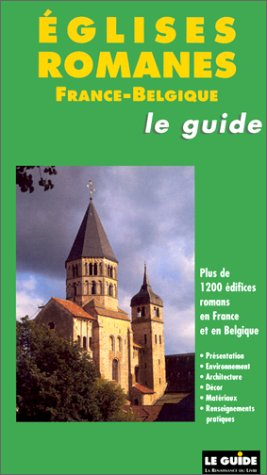 9782804600143: Eglises romanes, le guide France-Belgique : Plus de 1200 édifices romans en France et en Belgique