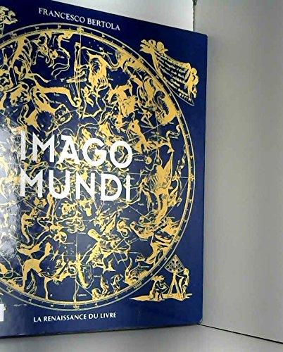 Imago Mundi: La Representation De L'univers a Travers Les Siecles: F. Bertola