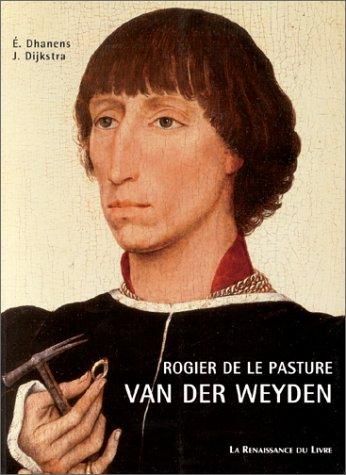 9782804603069: ROGIER DE LE PASTURE VAN DER WEYDEN. Introduction à l'oeuvre, relecture des sources