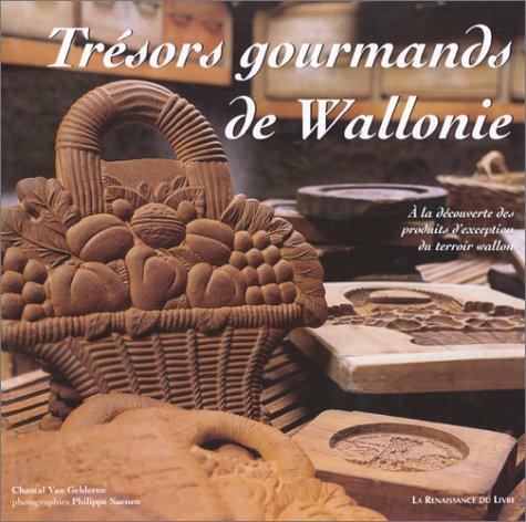 Les tr?sors gourmands de Wallonie: Van Gelderen, Chantal, Saenen, Philippe