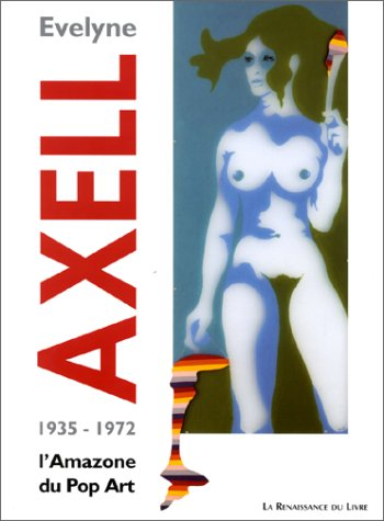 9782804603595: EVELYNE AXELL. L'Amazone du Pop Art, 1935-1972 (References)