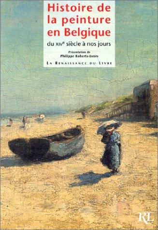9782804605476: Histoire de la peinture en Belgique du XIVe siècle à nos jours