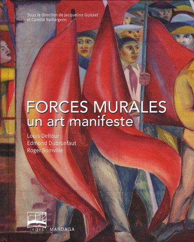 Forces murales, un art manifeste: Camille Baillargeon, Jacqueline Guisset, Ludo Bettens, Paul ...