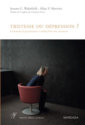 9782804700416: Tristesse ou d�pression ? : Comment la psychiatrie a m�dicalis� nos tristesses