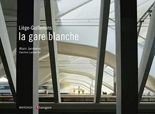 """""""la gare blanche ; Liège-Guillemins"""": Alain Janssens"""
