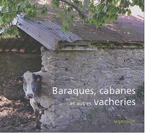 baraques, cabanes et autres vacheries: Christian Deblanc, Dominique Linel, Jean-Louis Brocart
