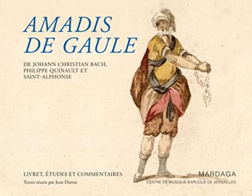 Amadis de Gaule ; livret, études et commentaires: Jean Duron, Johann Christian Bach