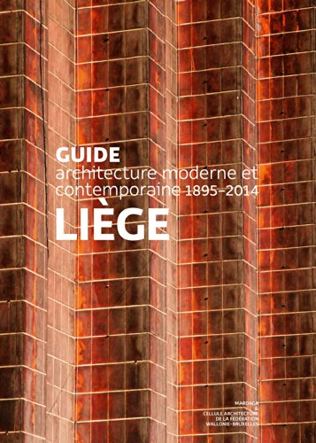 Guide d'architecture moderne et contemporaine. Liège (1895-2014)