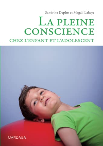 PLEINE CONSCIENCE CHEZ L'ENFANT ET L'ADOLESCENT (LA): DEPLUS LAHAYE