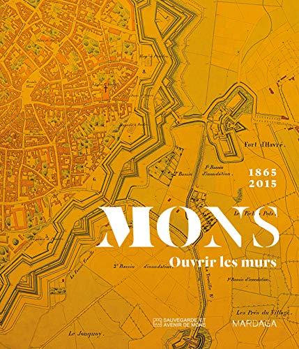 Mons 1865-2015. Ouvrir les murs