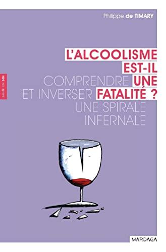 9782804702779: L'alcoolisme est-il une fatalité ?: Comprendre et inverser une spirale infernale