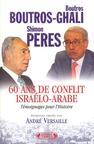 60 Ans de conflit isra?lo-arabe : T?moignages: Boutros-Ghali, Boutros; Peres,