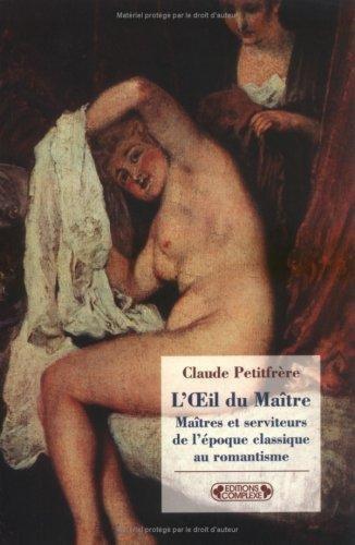 9782804801069: L'Oeil du Ma\^itre : Ma\^itres et serviteurs, de l'époque classique au romantisme