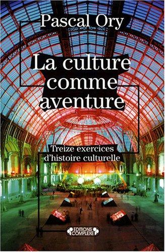 9782804801465: La culture comme aventure : Treize exercices d'histoire culturelle