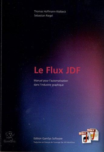 9782805200892: Le Flux JDF : Manuel sur l'automatisation dans les industries graphiques