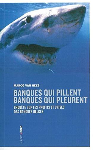 9782805900419: Banques qui pillent, banques qui pleurent : Enquête sur les profits et crises des banques belges