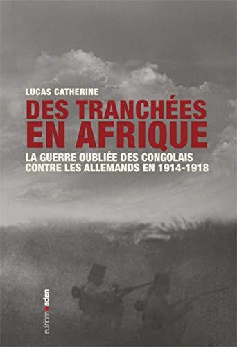 9782805920684: Des tranchées en Afrique : La guerre oubliée des Congolais contre les Allemands en 1914-1918