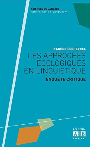 9782806100047: Les approches �cologiques en linguistique : Enqu�te critique (Sciences du langage : carrefours et points de vue)