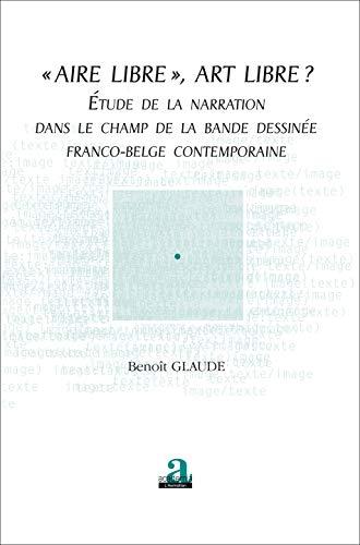 9782806100177: Aire Libre Art Libre ? Etude de la Narration dans le champ de la bande dessinée franco-belge contemporaine