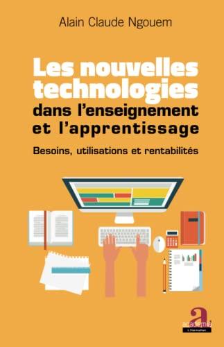 9782806102294: Les nouvelles technologies dans l'enseignement et l'apprentissage: Besoins, utilisations et rentabilités (French Edition)