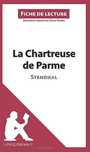 9782806210999: La Chartreuse de Parme de Stendhal (Fiche de lecture): Résumé Complet Et Analyse Détaillée De L'oeuvre (French Edition)