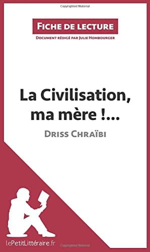 9782806211019: La Civilisation, ma mère !. . . de Driss Chraïbi (Fiche de lecture): Résumé Complet Et Analyse Détaillée De L'oeuvre
